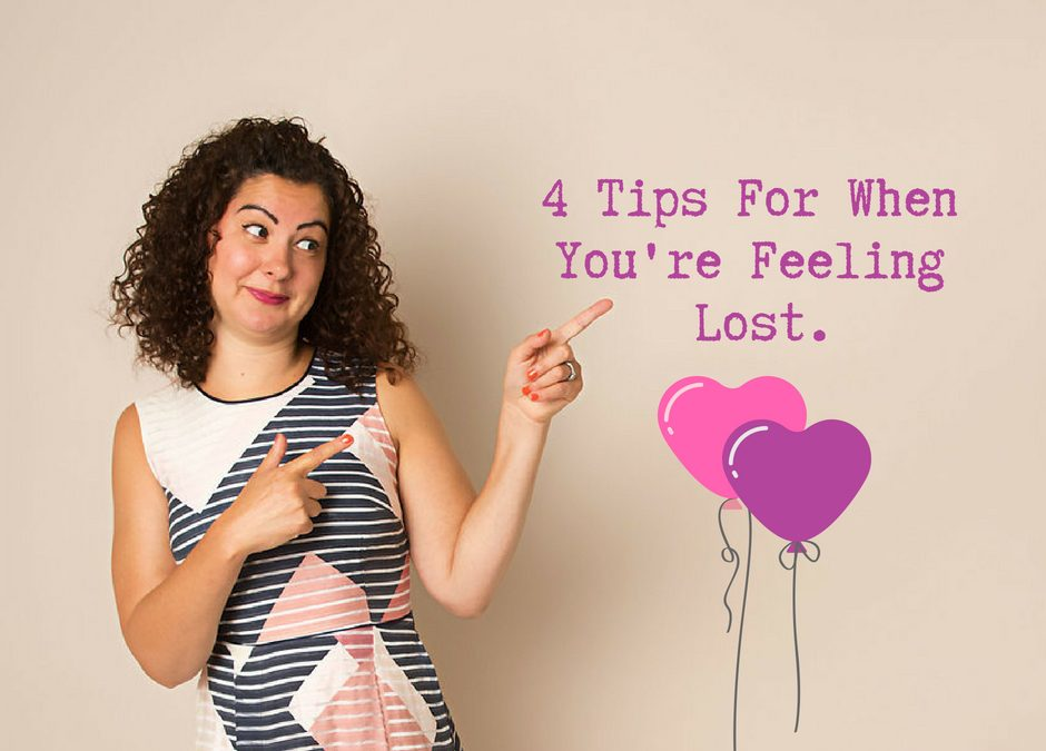 4 Tips For When You're Feeling Lost.