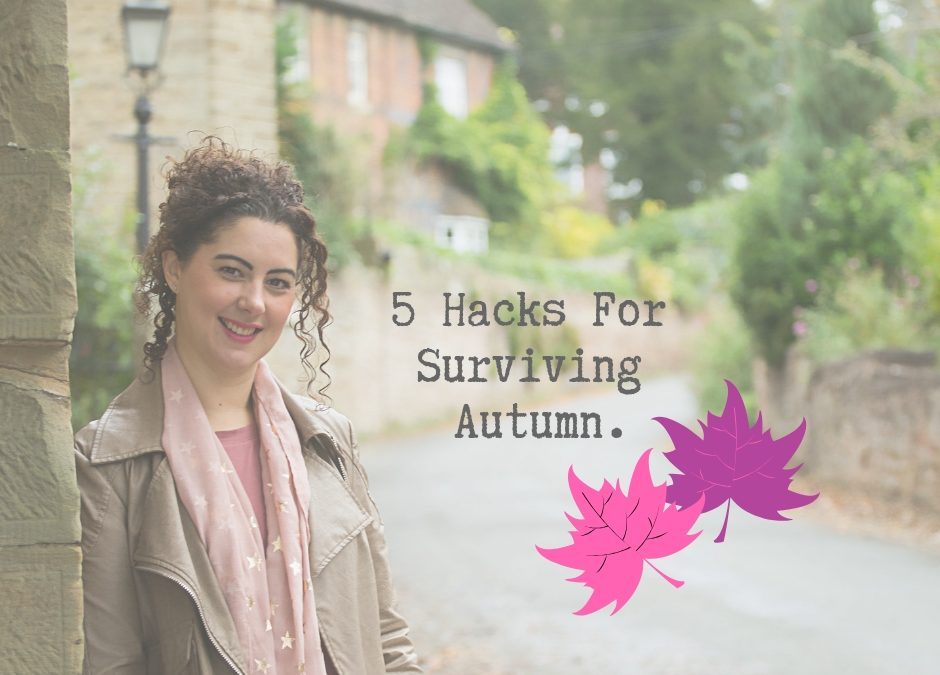 5 Hacks For Surviving Autumn.