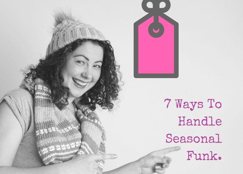 7 Ways To Handle Seasonal Funk.