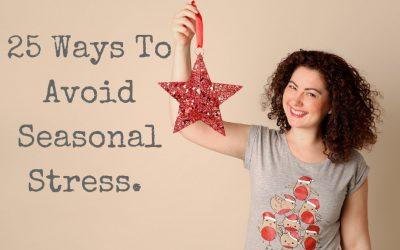 25 Ways To Avoid Seasonal Stress.