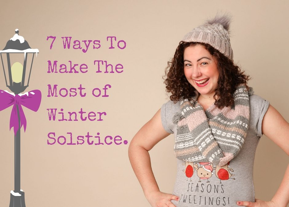 7 Ways To Make The Most Of Winter (Solstice).