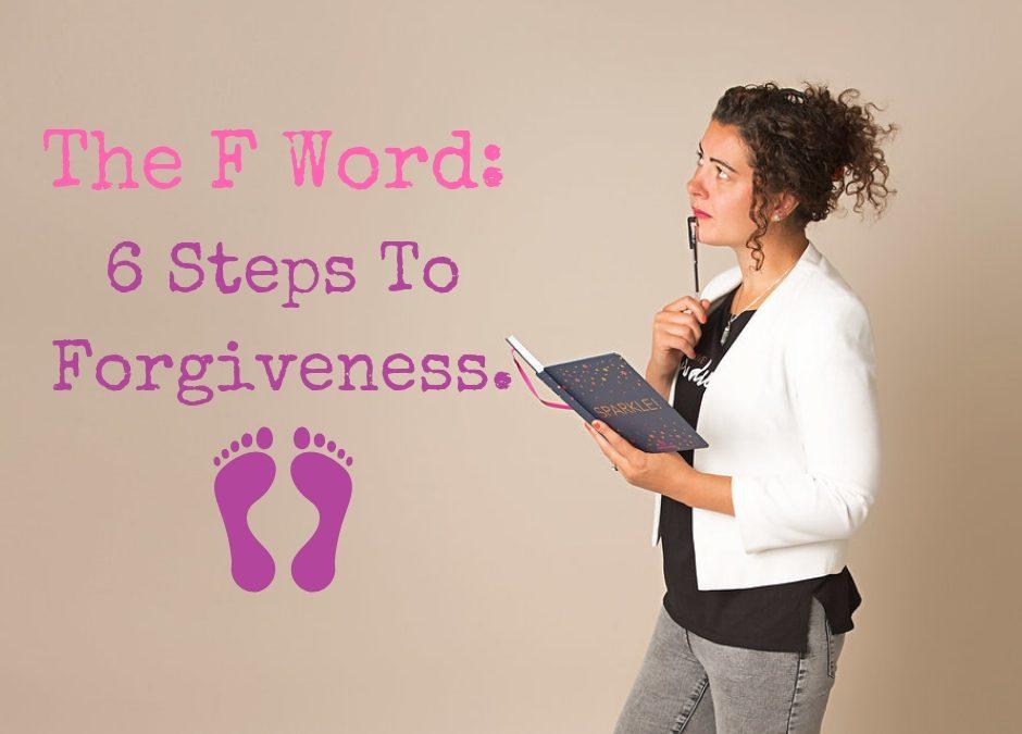 The F Word: 6 Steps To Forgiveness.