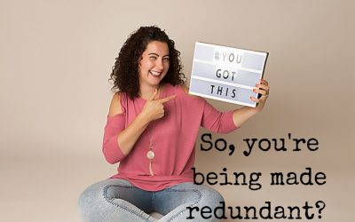 So, You're Being Made Redundant?