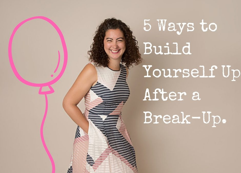 5 Ways to Build Yourself Up After a Break-Up.