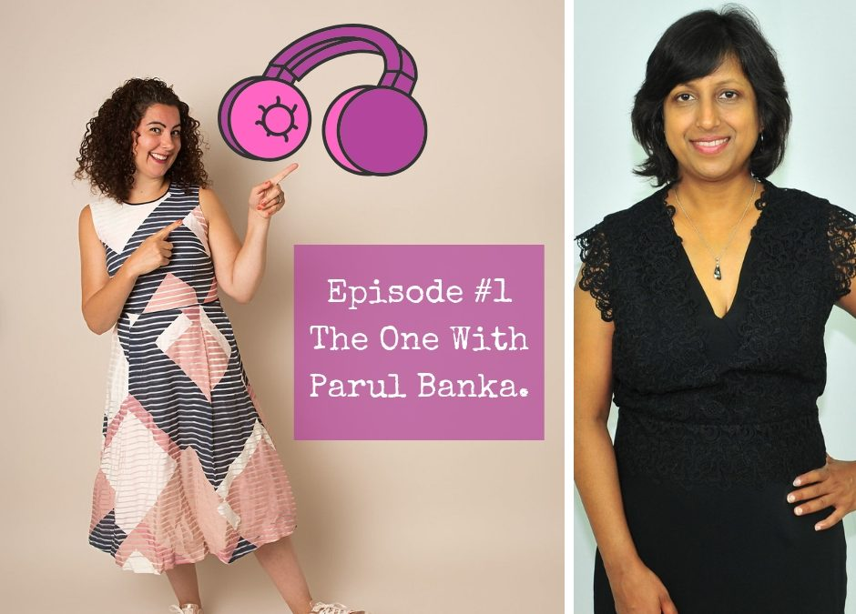 Season 1 – Episode #1 – The One with Parul Banka.