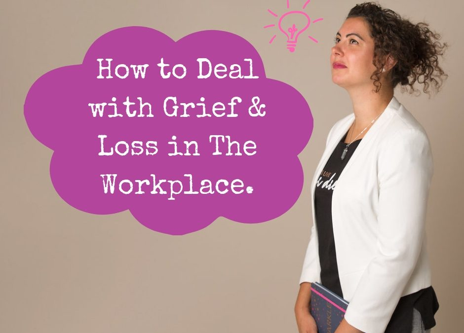 How to Deal with Grief & Loss in the Workplace.