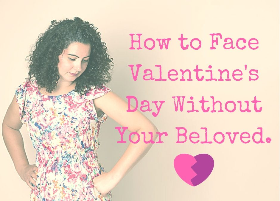 How to Face Valentine's Day without Your Beloved.