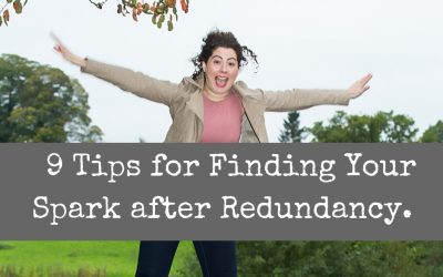 9 Tips for Finding Your Spark After Redundancy.
