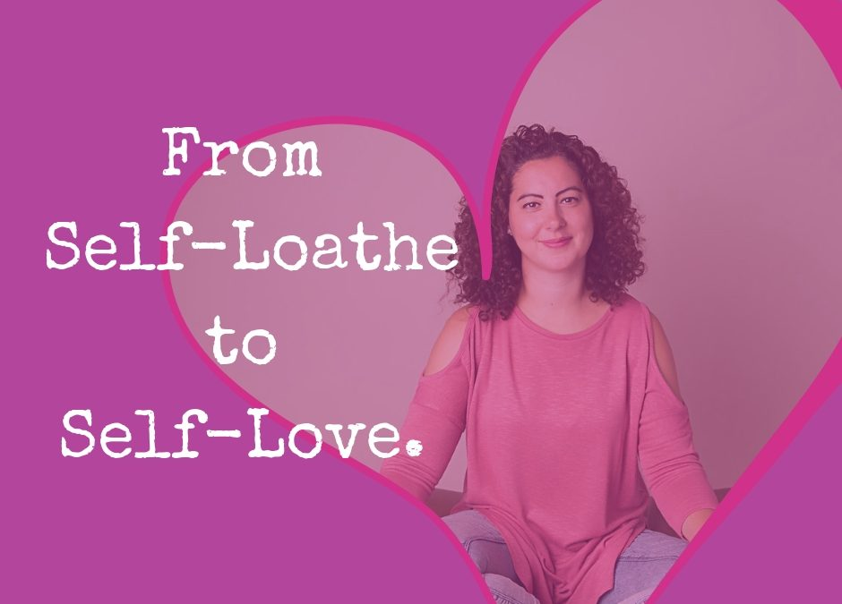 From Self-Loathe to Self-Love.