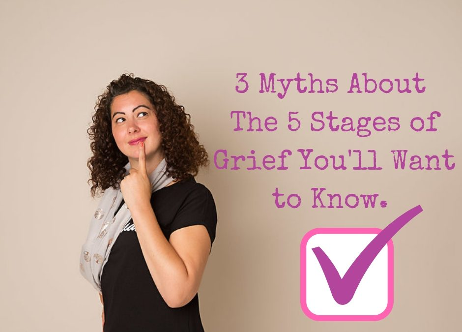 3 Myths About the 5 Stages of Grief You'll Want to Know.