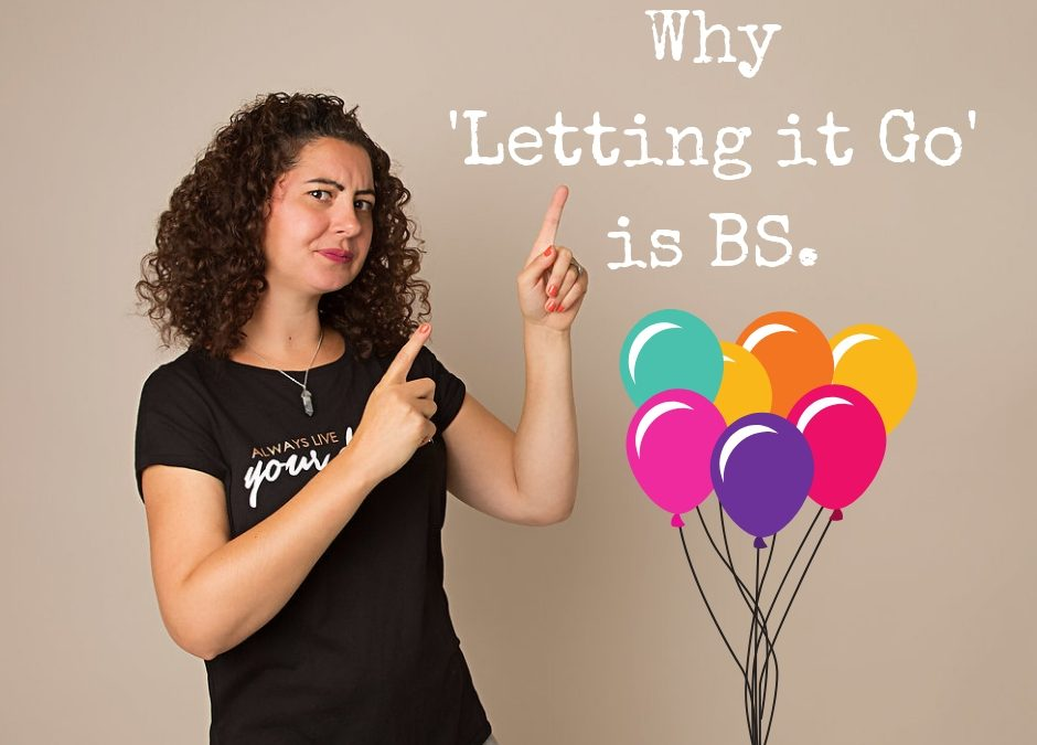Why 'Letting it Go' is BS.