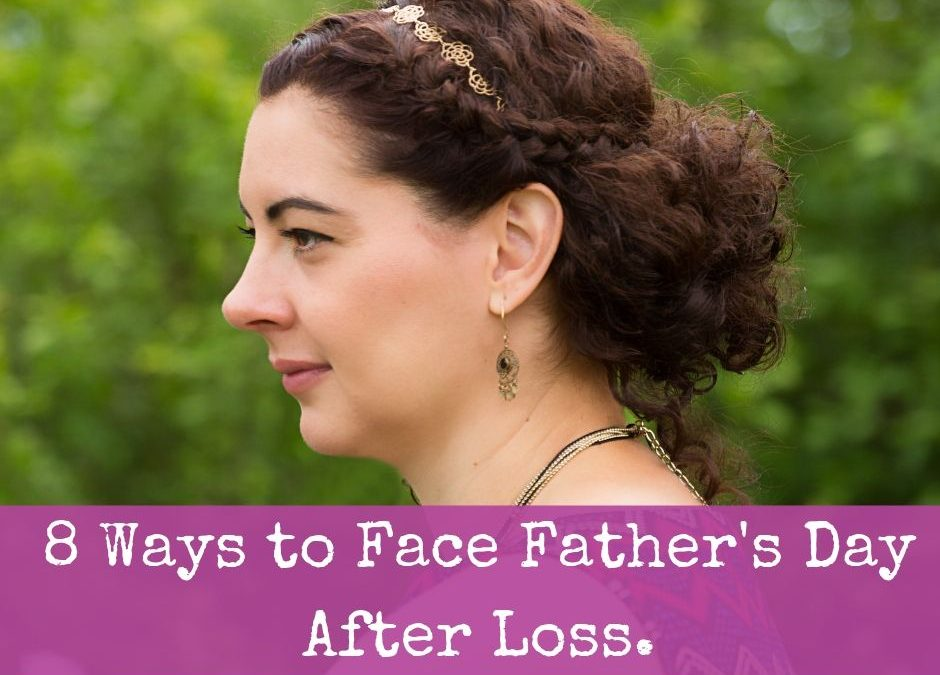 8 Ways to Face Father's Day After Loss.