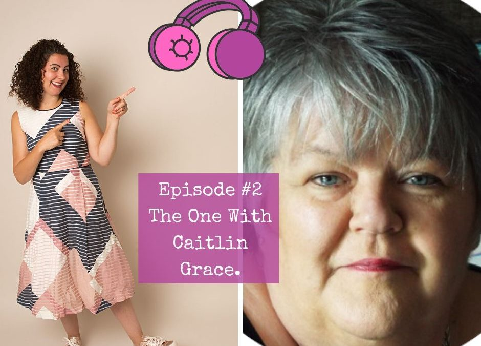 Season 2 – Episode #2. The One with Caitlin Grace.