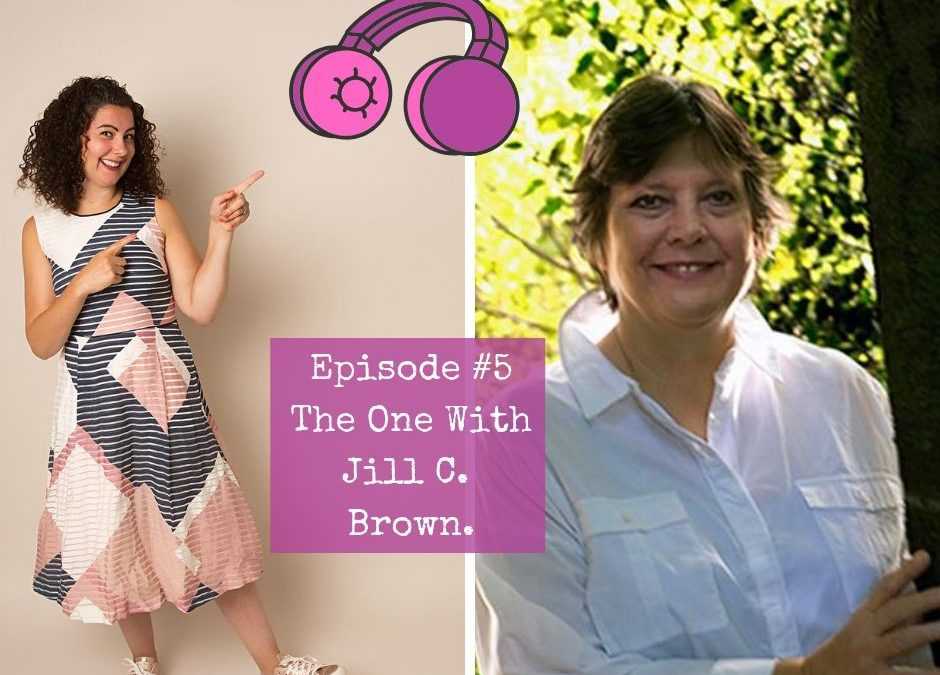Episode #5. The One with Jill C. Brown.