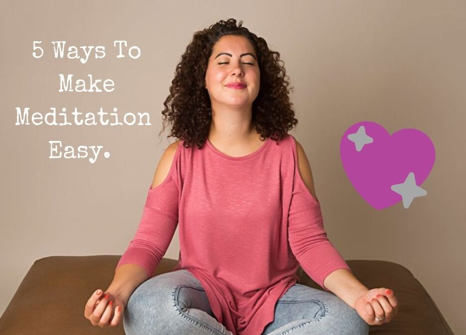 5 Ways To Make Meditation Easy.