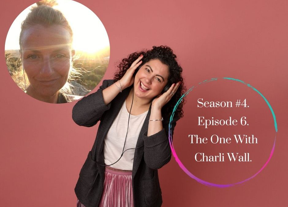 Season 4 – Episode #6. The One with Charli Wall.