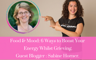 Food & Mood: 6 Easy Ways To Boost Your Energy Whilst Grieving.